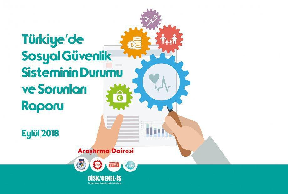 """""""Türkiye'de Sosyal Güvenlik Sisteminin Durumu ve Sorunları"""" Raporu"""