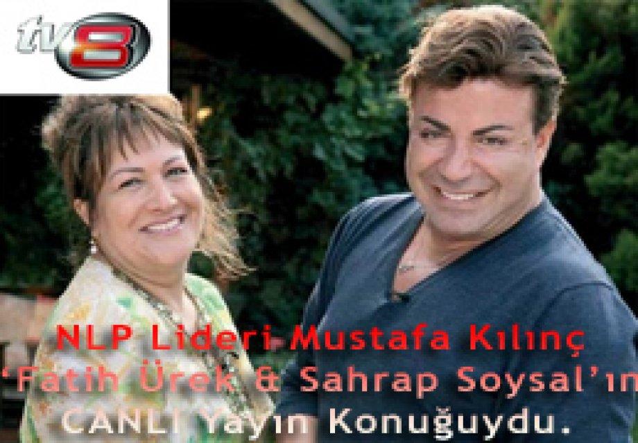 NLP Lideri Mustafa Kılınç 27.04.2012'de 'Fatih Ürek ve Sahrap Soysal'ın 2. kez CANLI Yayın Konuğuydu