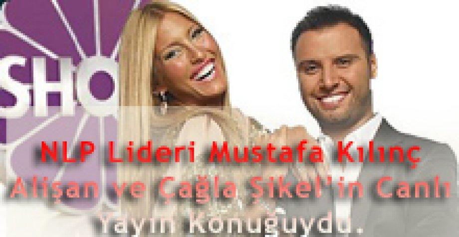 NLP Lideri Mustafa Kılınç 21/01/2010'da Alişan ve Çağla Şikel'in Canlı Yayın Konuğuydu